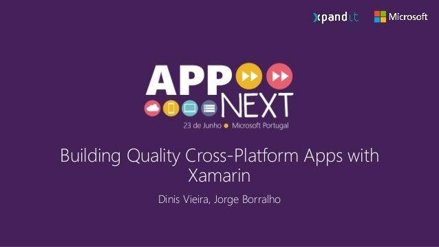 Building Quality Cross-Platform Apps with Xamarin Dinis Vieira, Jorge Borralho