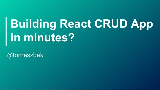 Building React CRUD App in minutes? @tomaszbak
