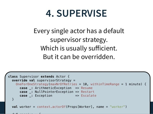 Cleanup & (Re)initialization  30  class Worker extends Actor {  ...  override def preRestart(  reason: Throwable, message:...