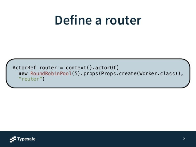 …or from config  38  akka.actor.deployment {  /service/router {  router = round-robin-pool  resizer {  lower-bound = 12  u...