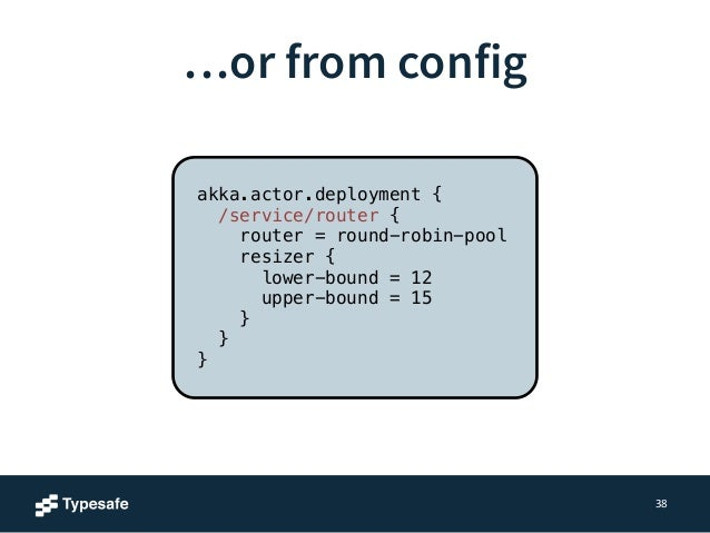 Use clustered routers  40  akka.actor.deployment  {  /service/master  {  router  =  consistent-‐hashing-‐pool  nr-‐of-...