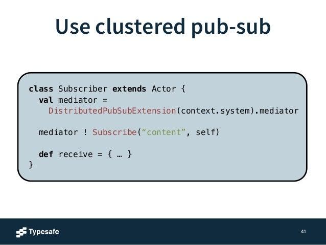 • Cluster Membership  • Cluster Pub/Sub  • Cluster Leader  • Clustered Singleton  • Cluster Roles  • Cluster Sharding  42 ...