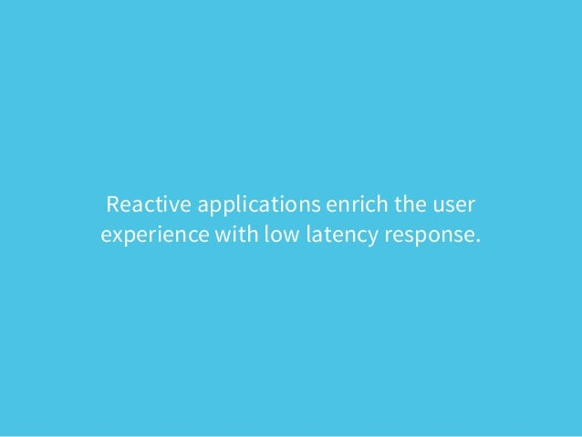 Responsive  • Real-time, engaging, rich and collaborative  • Create an open and ongoing dialog with users  • More efficien...
