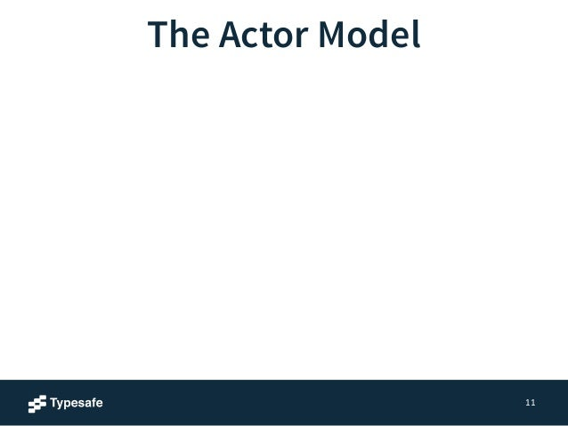 11  The Actor Model  A computational model that embodies: