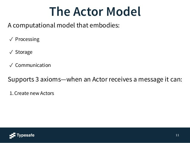 A computational model that embodies:  ✓ Processing  ✓ Storage  ✓ Communication  Supports 3 axioms—when an Actor receives a...