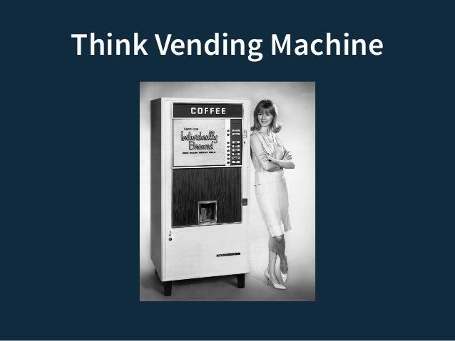 Think Vending Machine  Coffee  Programmer Machine