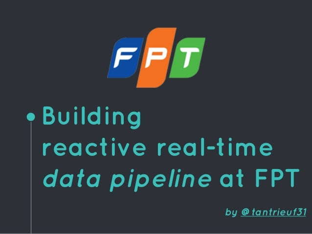Building reactive real-time data pipeline at FPT by @tantrieuf31