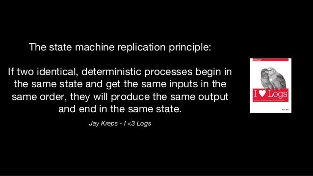 Jay Kreps - I <3 Logs The state machine replication principle: If two identical, deterministic processes begin in the same...