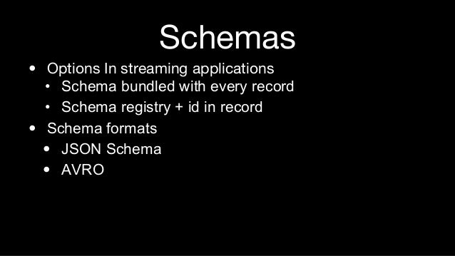 """Schemas • You always have a schema • Even if you are """"Schemaless"""" • Build tooling and workflows for handling schema changes"""