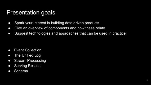 Presentation goals ● Spark your interest in building data driven products. ● Give an overview of components and how these ...