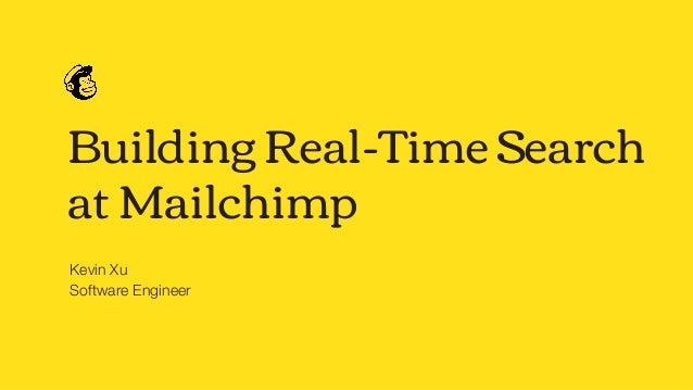 Building Real-Time Search at Mailchimp Kevin Xu Software Engineer