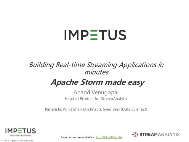 © 2015 Impetus Technologies 1 Building Real-time Streaming Applications in minutes Apache Storm made easy Anand Venugopal ...