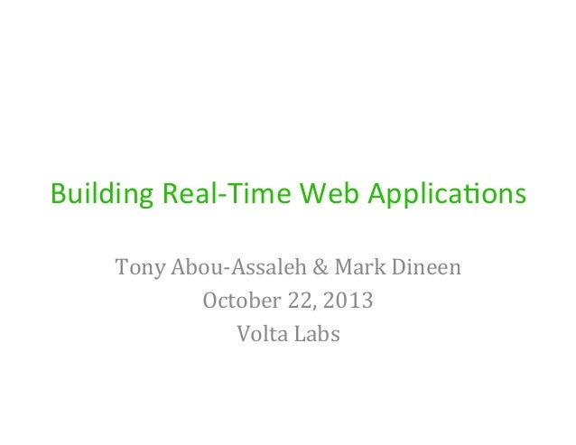 Building  Real-‐Time  Web  Applica4ons   Tony  Abou-‐Assaleh  &  Mark  Dineen   October  22,  2013...