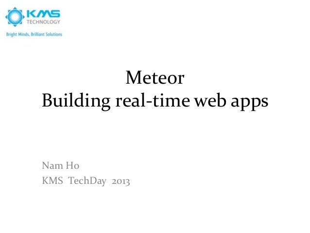 MeteorBuilding real-time web appsNam HoKMS TechDay 2013