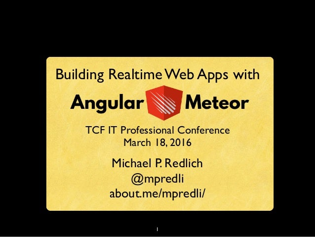 1 Building Realtime Web Apps with TCF IT Professional Conference March 18, 2016 Michael P. Redlich @mpredli about.me/mpred...