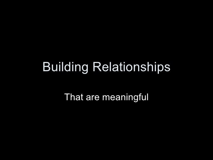 Building Relationships That are meaningful