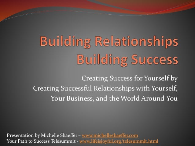 Creating Success for Yourself by Creating Successful Relationships with Yourself, Your Business, and the World Around You ...