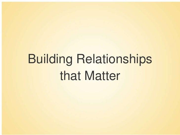 Building Relationships that Matter<br />