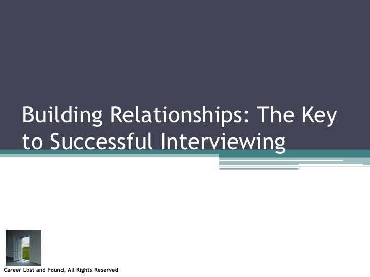 Building Relationships: The Key to Successful Interviewing<br />Career Lost and Found, All Rights Reserved<br />