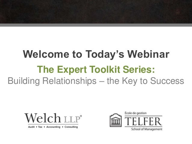 Welcome to Today's Webinar The Expert Toolkit Series: Building Relationships – the Key to Success