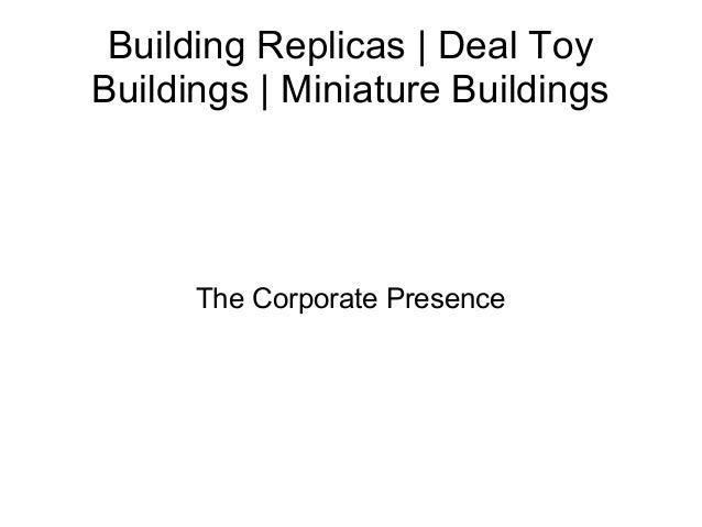 Building Replicas | Deal Toy Buildings | Miniature Buildings  The Corporate Presence