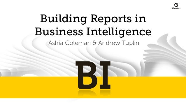 ®  Building Reports in Business Intelligence Ashia Coleman & Andrew Tuplin