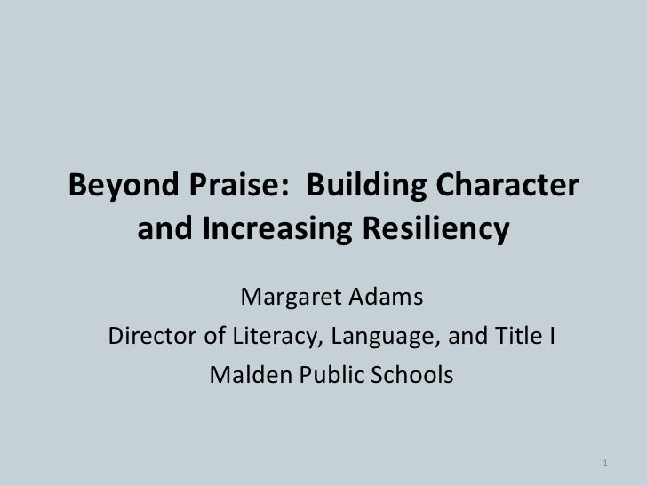 Beyond Praise:  Building Character and Increasing Resiliency Margaret Adams Director of Literacy, Language, and Title I Ma...