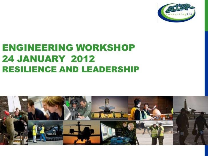 ENGINEERING WORKSHOP24 JANUARY 2012RESILIENCE AND LEADERSHIP