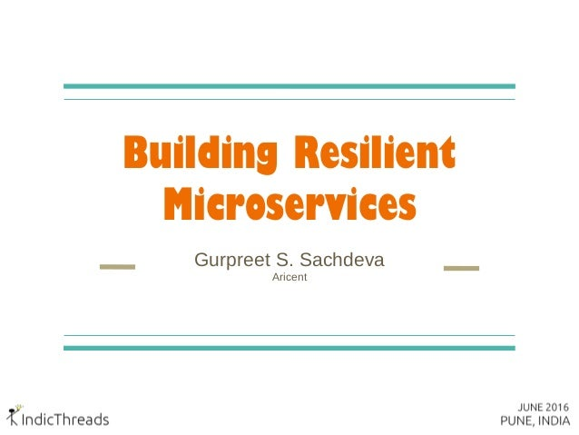Building Resilient Microservices Gurpreet S. Sachdeva Aricent