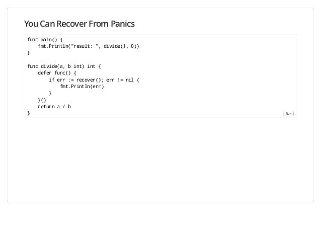 """You Can Recover From Panics func main() { fmt.Println(""""result: """", divide(1, 0)) } func divide(a, b int) int { defer func()..."""