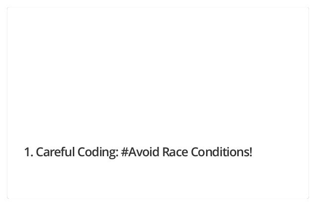 1. Careful Coding: #Avoid Race Conditions!