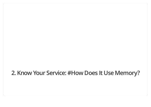 2. Know Your Service: #How Does It Use Memory?