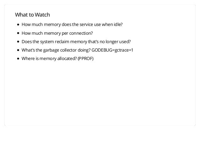 What to Watch How much memory does the service use when idle? How much memory per connection? Does the system reclaim memo...
