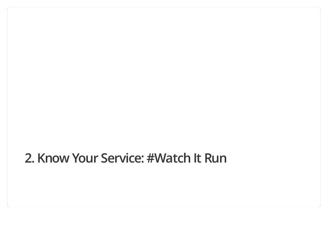 2. Know Your Service: #Watch It Run