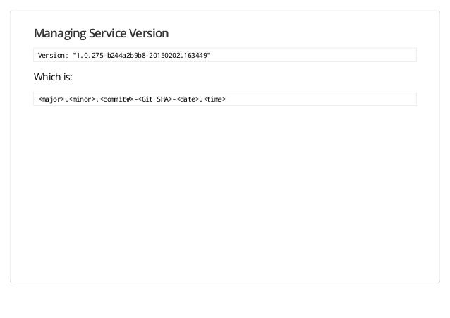"""Managing Service Version Version: """"1.0.275-b244a2b9b8-20150202.163449"""" Which is: <major>.<minor>.<commit#>-<Git SHA>-<date..."""