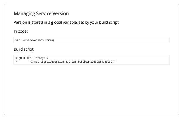 Managing Service Version Version is stored in a global variable, set by your build script In code: var ServiceVersion stri...