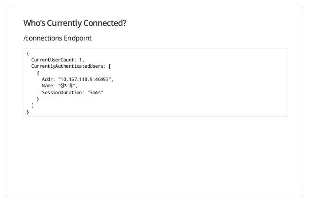 """Who's Currently Connected? /connections Endpoint { CurrentUserCount: 1, CurrentlyAuthenticatedUsers: [ { Addr: """"10.157.11..."""