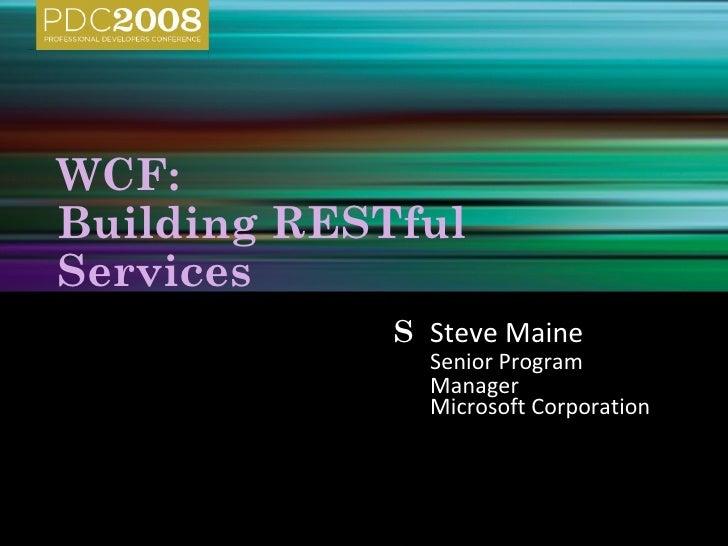 WCF:Building RESTfulServices             S Steve Maine               Senior Program               Manager               Mi...
