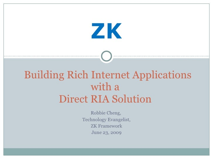 Robbie Cheng,  Technology Evangelist, ZK Framework June 23, 2009 ZK  Building Rich Internet Applications with a  Direct RI...