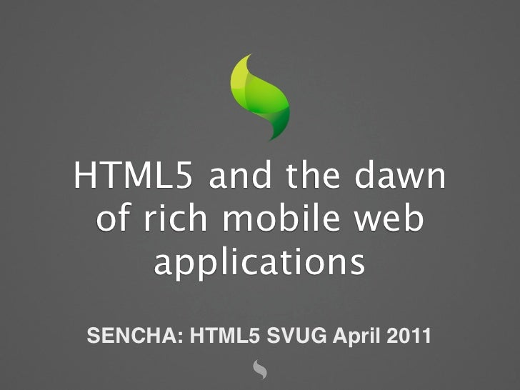 HTML5 and the dawn of rich mobile web     applicationsSENCHA: HTML5 SVUG April 2011