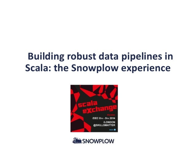 Building robust data pipelines in Scala: the Snowplow experience
