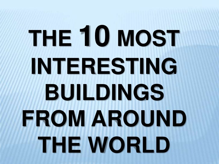 THE 10 MOST INTERESTING BUILDINGS FROM AROUND THE WORLD<br />