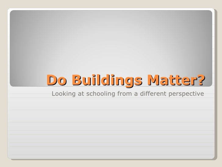 Do Buildings Matter? Looking at schooling from a different perspective