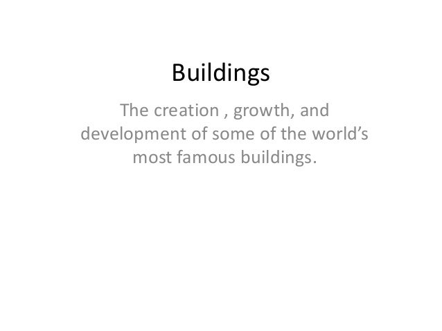 Buildings    The creation , growth, anddevelopment of some of the world's      most famous buildings.