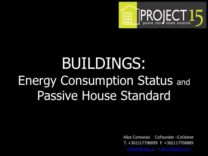 BUILDINGS:Energy Consumption Status                   and   Passive House Standard                 Alice Corovessi CoFound...