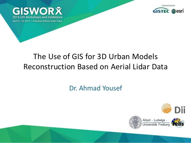21/4/2015 Dr. Ahmad Yousef The Use of GIS for 3D Urban Models Reconstruction Based on Aerial Lidar Data Dr. Ahmad Yousef