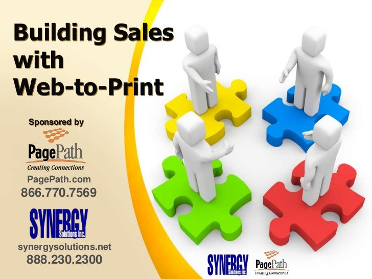 Building SaleswithWeb-to-Print  Sponsored by PagePath.com866.770.7569synergysolutions.net 888.230.2300