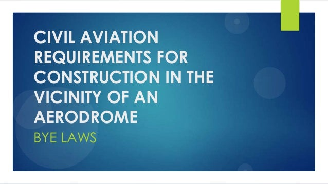CIVIL AVIATION REQUIREMENTS FOR CONSTRUCTION IN THE VICINITY OF AN AERODROME BYE LAWS