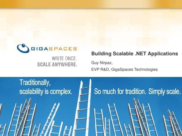 Building Scalable .NET Applications Guy Nirpaz, EVP R&D, GigaSpaces Technologies