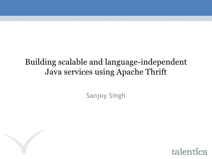 Thrift Scalable Cross Language Services Implementation Sanjoy Singh Talentica Software